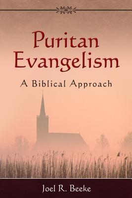 Puritan Evangelism: A Biblical Approach  by  Joel R. Beeke