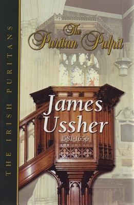 Puritan Pulpit: James Ussher: The Irish Puritans  by  James Ussher