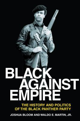Black Against Empire: The History and Politics of the Black Panther Party Joshua Bloom