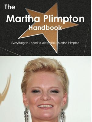 The Martha Plimpton Handbook - Everything You Need to Know about Martha Plimpton  by  Emily Smith