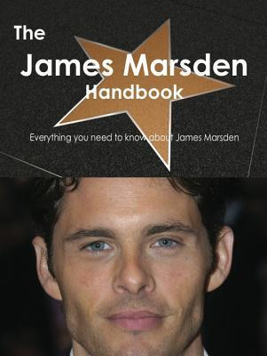 The James Marsden Handbook - Everything You Need to Know about James Marsden  by  Emily Smith