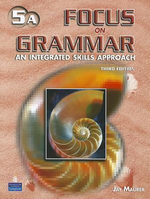 Focus on Grammar 5a An Integrated Skills Approach 3rd ed.  by  Jay Maurer
