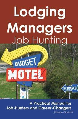 Lodging Managers: Job Hunting - A Practical Manual for Job-Hunters and Career Changers  by  Stephen Gladwell