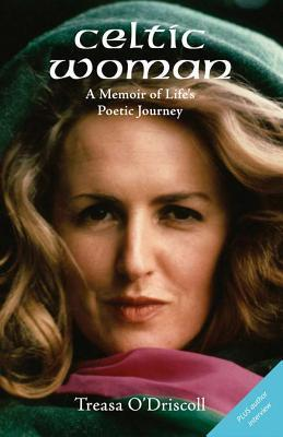 Celtic Woman: A Memoir of Lifes Poetic Journey Treasa ODriscoll