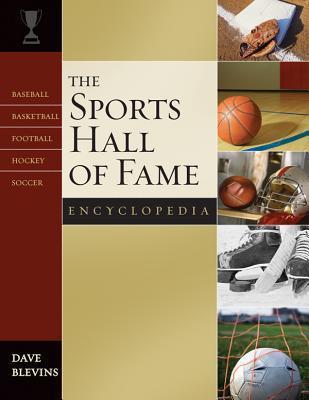 Sports Hall of Fame Encyclopedia: Baseball, Basketball, Football, Hockey, Soccer Dave Blevins