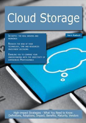 Cloud Storage: High-Impact Strategies - What You Need to Know: Definitions, Adoptions, Impact, Benefits, Maturity, Vendors  by  Kevin Roebuck