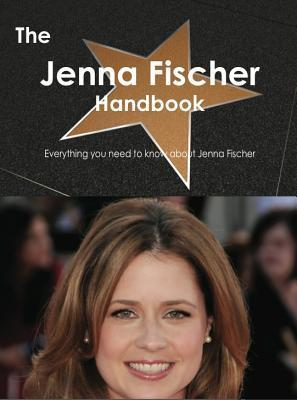 The Jenna Fischer Handbook - Everything You Need to Know about Jenna Fischer  by  Emily Smith
