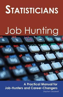 Statisticians: Job Hunting - A Practical Manual for Job-Hunters and Career Changers Stephen Gladwell
