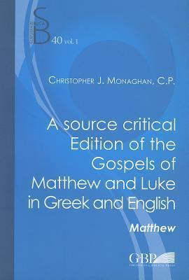 A Source Critical Edition of the Gospels of Matthew and Luke in Greek and English Christopher J. Monaghan