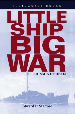 Little Ship, Big War: The Saga of DE343  by  Edward P. Stafford