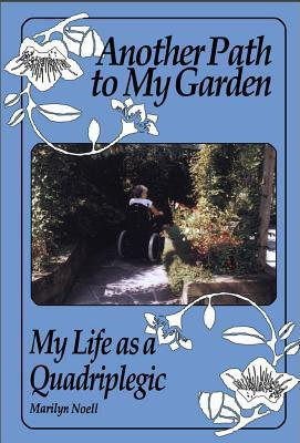 Another Path to My Garden: My Life as a Quadriplegic Marilyn Noell