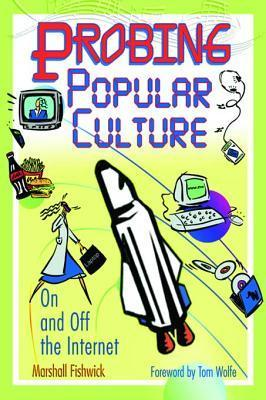 Probing Popular Culture: On and Off the Internet  by  Marshall W. Fishwick