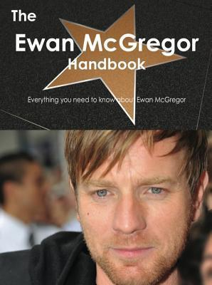 The Ewan McGregor Handbook - Everything You Need to Know about Ewan McGregor  by  Emily Smith