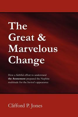 The Great & Marvelous Change Clifford P. Jones