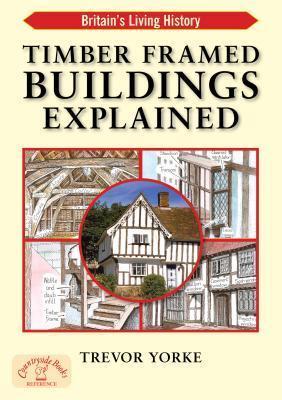 Timber Framed Buildings Explained  by  Trevor Yorke