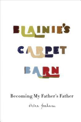 Blainies Carpet Barn: Becoming My Fathers Father Peter Gorham