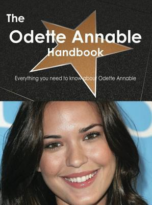 The Odette Annable Handbook - Everything You Need to Know about Odette Annable  by  Emily Smith