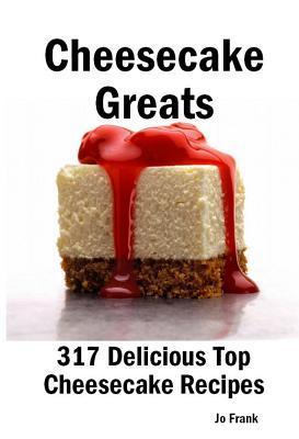 Cheesecake Greats: 317 Delicious Cheesecake Recipes: From Amaretto & Ghirardelli Chocolate Chip Cheesecake to Yogurt Cheesecake - 317 Top Cheesecake Recipes  by  Jo Frank