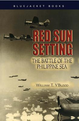 Red Sun Setting: The Battle of the Philippine Sea William T. YBlood