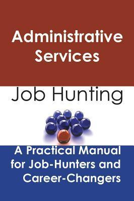 Administrative Services: Job Hunting - A Practical Manual for Job-Hunters and Career Changers Stephen Gladwell