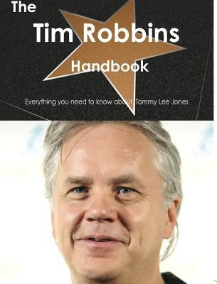 The Tim Robbins Handbook - Everything You Need to Know about Tim Robbins  by  Emily Smith