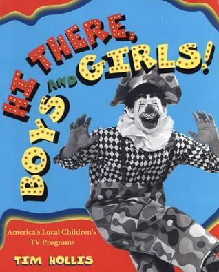 Hi There, Boys and Girls! Americas Local Childrens TV Programs Tim Hollis