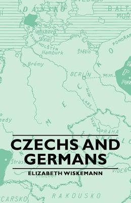 Czechs and Germans  by  Elizabeth Wiskemann