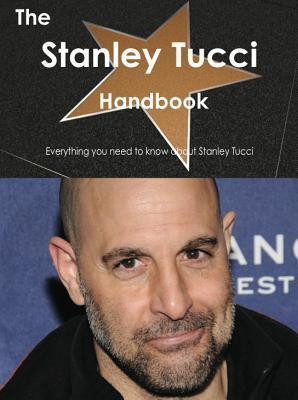 The Stanley Tucci Handbook - Everything You Need to Know about Stanley Tucci Emily Smith