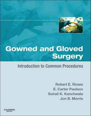 Gowned and Gloved Surgery: Introduction to Common Procedures Robert E. Roses
