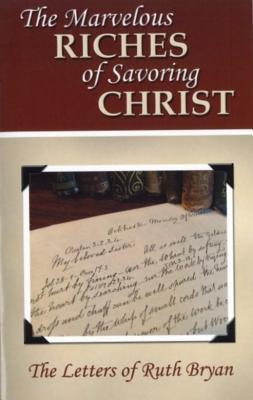 The Marvelous Riches of Savoring Christ Ruth Bryan