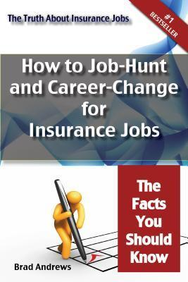 The Truth about Insurance Jobs - How to Job-Hunt and Career-Change for Insurance Jobs - The Facts You Should Know Brad Andrews