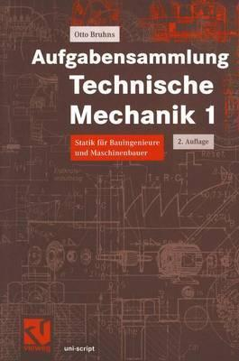 Aufgabensammlung Technische Mechanik 1: Statik Fur Bauingenieure Und Maschinenbauer Otto T. Bruhns