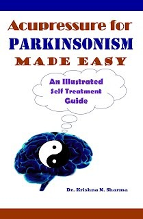 Acupressure for Parkinsonism Made Easy - An Illustrated Self Treatment Guide  by  Krishna N. Sharma