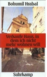 Verkaufe Haus, in dem ich nicht mehr wohnen will: Roman in sieben Erzählungen  by  Bohumil Hrabal