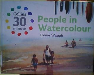 People in Watercolour (Collins 30-Minute Painting) Trevor Waugh