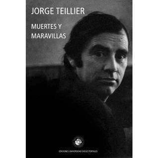 Muertes y maravillas Jorge Teillier