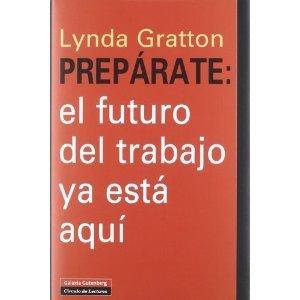 Prepárate: el futuro del trabajo ya está aquí Lynda Gratton