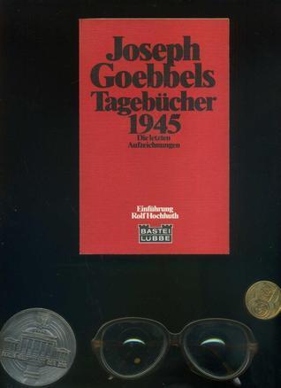 Tagebücher 1945: die letzten Aufzeichnungen  by  Joseph Goebbels
