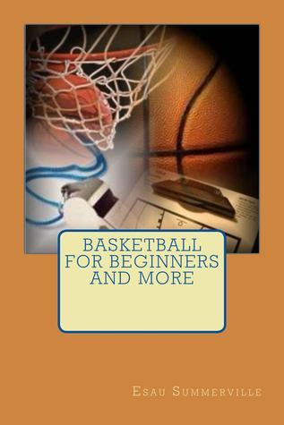 Basketball for Beginners and More Esau Summerville