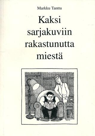 Kaksi sarjakuviin rakastunutta miestä  by  Markku Tanttu