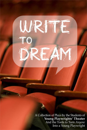 Write to Dream  by  Young Playwrights Theater