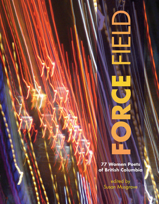 Force Field: 77 Women Poets of British Columbia  by  Susan Musgrave