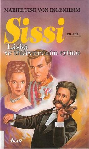 Sissi. Láska ve tříčtvrtečním rytmu (Sissi #12)  by  Marieluise von Ingenheim