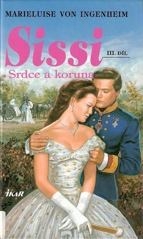Sissi. Srdce a koruna (Sissi #3) Marieluise von Ingenheim