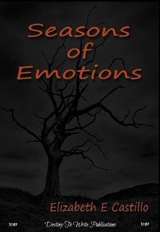 Seasons of Emotions Elizabeth E. Castillo
