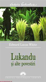 Lukandu si alte povestiri  by  Edward Lucas White