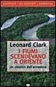 I fiumi scendevano a Oriente Leonard Clark