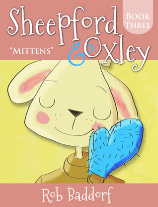 Sheepford & Oxley: Mittens (Book 3) Rob Baddorf