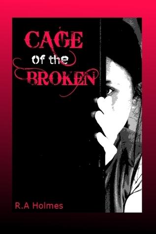 Cage Of The Broken R.A. Holmes