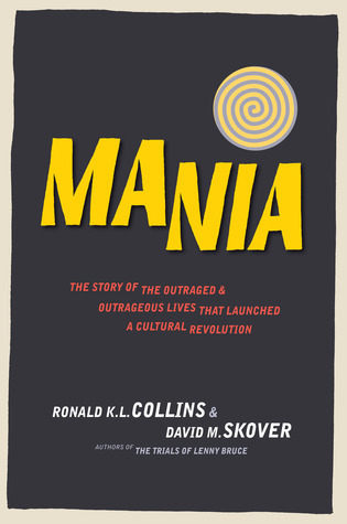 Mania: The Story of the Outraged and Outrageous Lives That Launched a Cultural Revolution  by  Ronald K.L. Collins